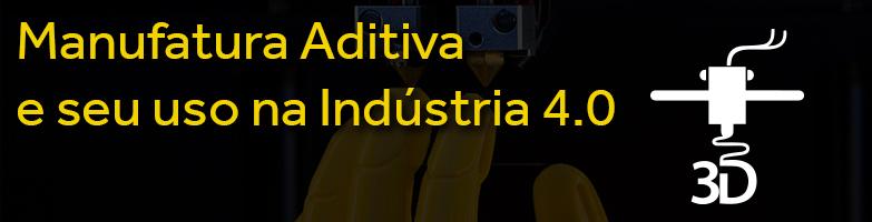 Manufatura Aditiva na Indústria 4.0