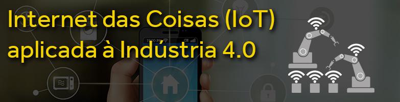 Internet Industrial das Coisas na Indústria 4.0